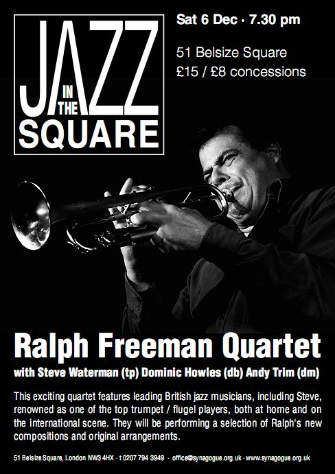 Ralph Freeman Quartet with Steve Waterman (tp) Dominic Howles (db) Andy Trim (dm) This exciting quartet features leading British jazz musicians, including Steve, renowned as one of the top trumpet / flugel players, both at home and on the international scene. They will be performing a selection of Ralph's new compositions and original arrangements.