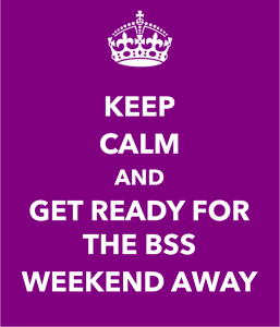 Keep calm and get ready for the BSS weekend away